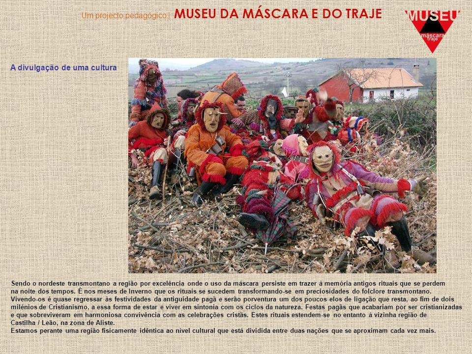 Um projecto pedagógico | MUSEU DA MÁSCARA E DO TRAJE A divulgação de uma cultura Sendo o nordeste transmontano a região por excelência onde o uso da máscara persiste em trazer à memória antigos rituais que se perdem na noite dos tempos.