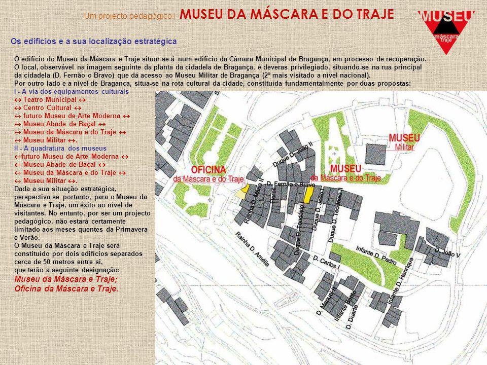 Um projecto pedagógico | MUSEU DA MÁSCARA E DO TRAJE Os edifícios e a sua localização estratégica O edifício do Museu da Máscara e Traje situar-se-á num edifício da Câmara Municipal de Bragança, em processo de recuperação.