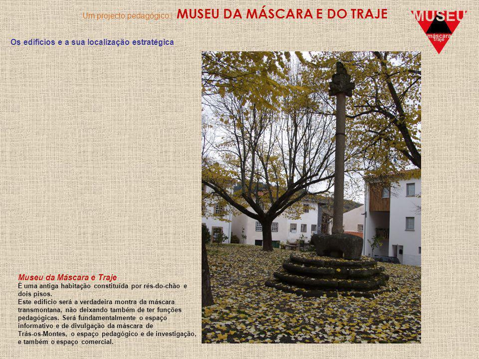 Um projecto pedagógico | MUSEU DA MÁSCARA E DO TRAJE Os edifícios e a sua localização estratégica Museu da Máscara e Traje É uma antiga habitação constituída por rés-do-chão e dois pisos.