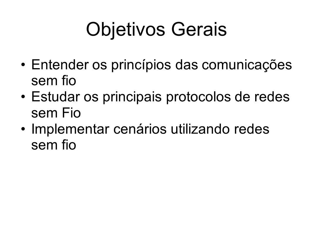 Objetivos Gerais Entender os princípios das comunicações sem fio Estudar os principais protocolos de redes sem Fio Implementar cenários utilizando red