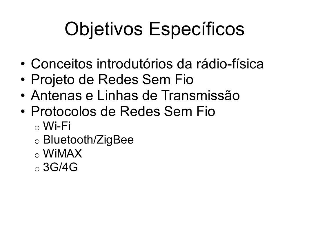 Objetivos Específicos Conceitos introdutórios da rádio-física Projeto de Redes Sem Fio Antenas e Linhas de Transmissão Protocolos de Redes Sem Fio o W