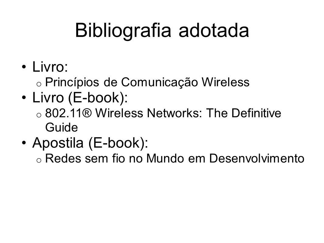 Bibliografia adotada Livro: o Princípios de Comunicação Wireless Livro (E-book): o 802.11® Wireless Networks: The Definitive Guide Apostila (E-book):