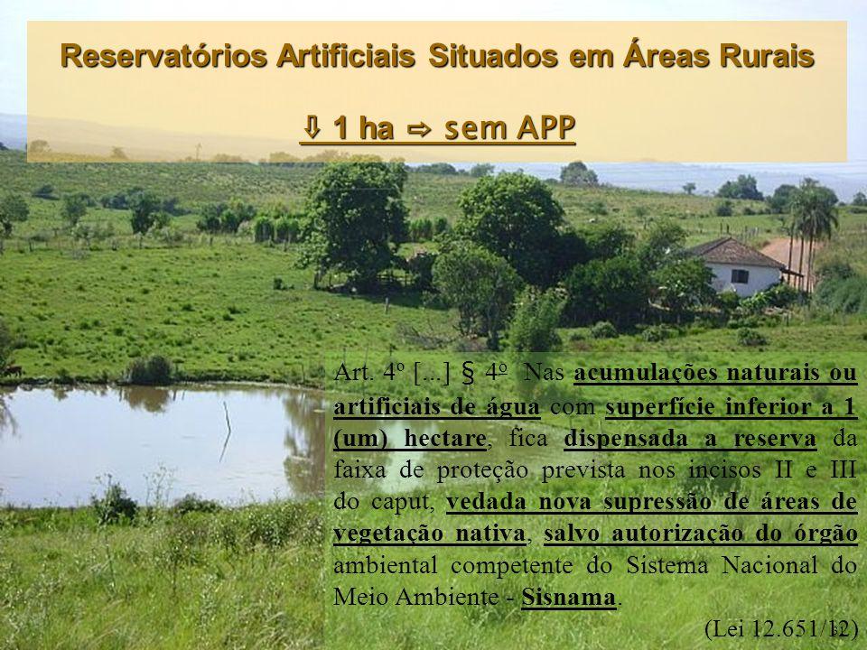 Art. 4º [...] § 4 o Nas acumulações naturais ou artificiais de água com superfície inferior a 1 (um) hectare, fica dispensada a reserva da faixa de pr