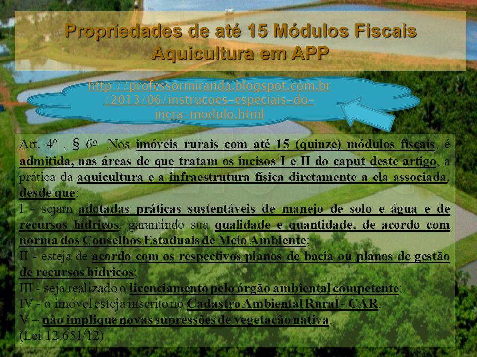 Art. 4º, § 6 o Nos imóveis rurais com até 15 (quinze) módulos fiscais, é admitida, nas áreas de que tratam os incisos I e II do caput deste artigo, a
