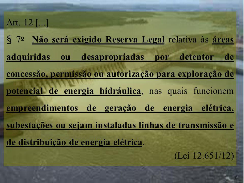 Art. 12 [...] § 7 o Não será exigido Reserva Legal relativa às áreas adquiridas ou desapropriadas por detentor de concessão, permissão ou autorização