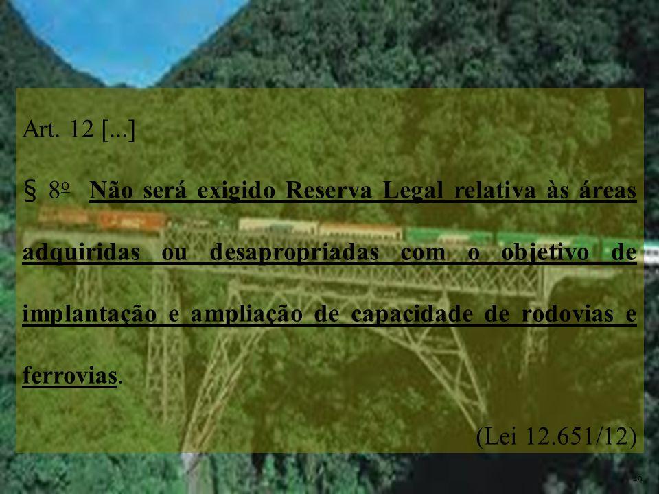 Art. 12 [...] § 8 o Não será exigido Reserva Legal relativa às áreas adquiridas ou desapropriadas com o objetivo de implantação e ampliação de capacid
