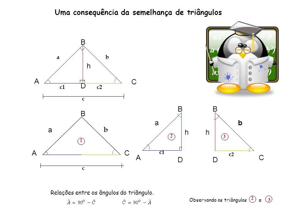 Observando os triângulos e 2 3 Verificamos que: Ora logo A D B D B C Num triângulo rectângulo, a altura referente à hipotenusa divide-o em dois triângulos rectângulos semelhantes entre si e também semelhantes ao triângulo dado.