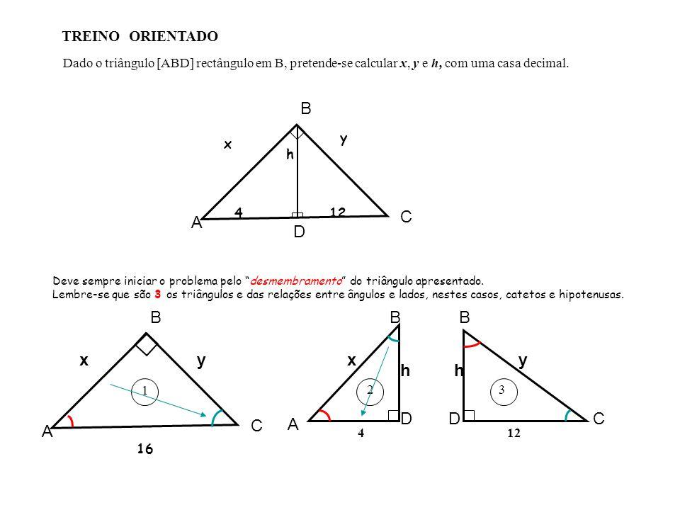 Observamos e verificamos que no triângulo [ABD] temos o comprimento da hipotenusa (16), nos triângulos [ADB] E [CDB] as hipotenusas são respectivamente x e y.