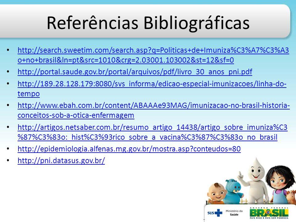 Referências Bibliográficas http://search.sweetim.com/search.asp?q=Politicas+de+Imuniza%C3%A7%C3%A3 o+no+brasil&ln=pt&src=1010&crg=2.03001.103002&st=12