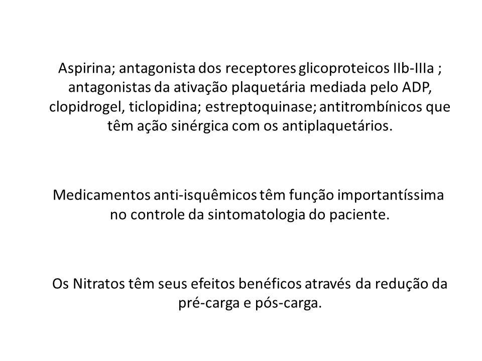 Aspirina; antagonista dos receptores glicoproteicos IIb-IIIa ; antagonistas da ativação plaquetária mediada pelo ADP, clopidrogel, ticlopidina; estrep