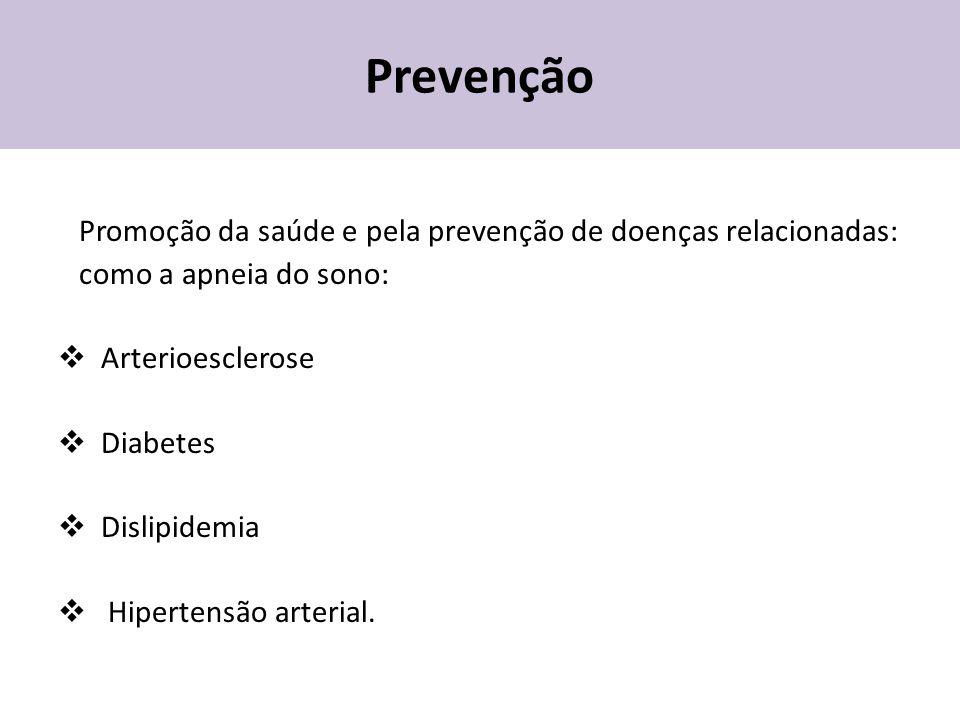 Prevenção Promoção da saúde e pela prevenção de doenças relacionadas: como a apneia do sono:  Arterioesclerose  Diabetes  Dislipidemia  Hipertensã