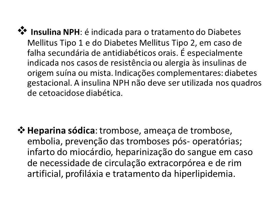  Insulina NPH: é indicada para o tratamento do Diabetes Mellitus Tipo 1 e do Diabetes Mellitus Tipo 2, em caso de falha secundária de antidiabéticos