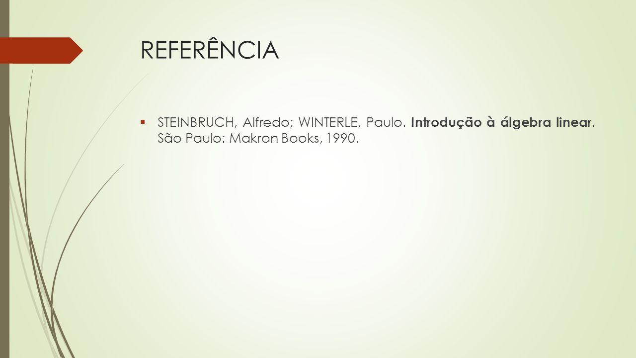 REFERÊNCIA  STEINBRUCH, Alfredo; WINTERLE, Paulo. Introdução à álgebra linear. São Paulo: Makron Books, 1990.