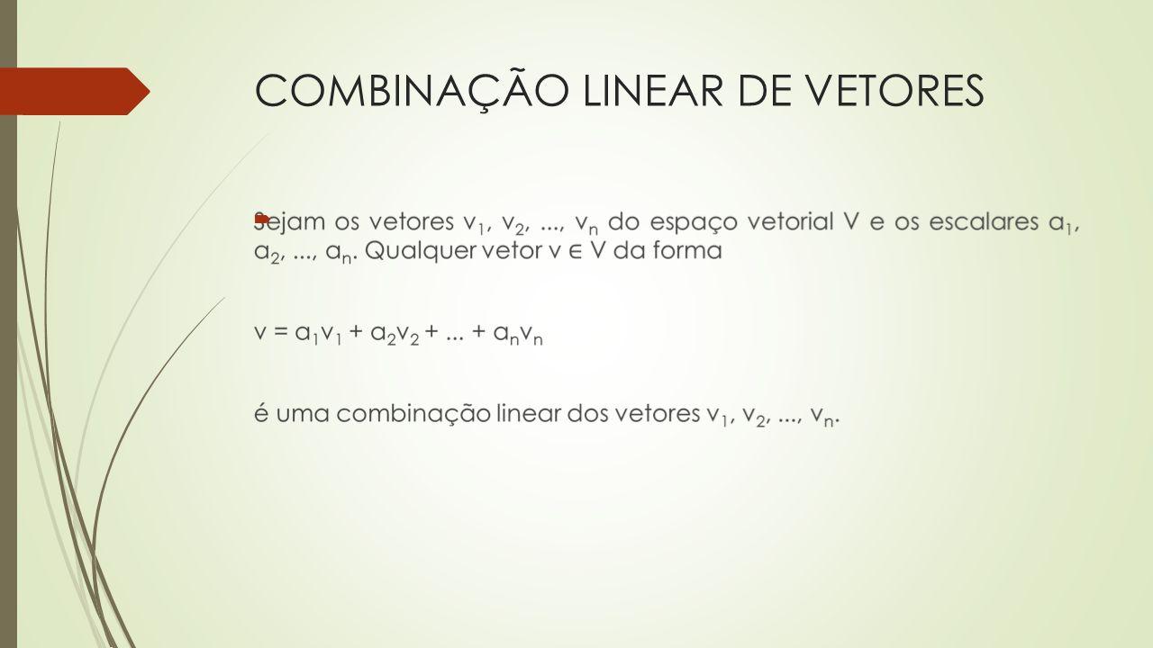 EXEMPLO 1 No espaço vetorial ℝ 3, o vetor v = (-7, -15, 22) é uma combinação linear dos vetores v 1 = (2, -3, 4) e v 2 = (5, 1, -2) porque: v = 4v 1 – 3v 2