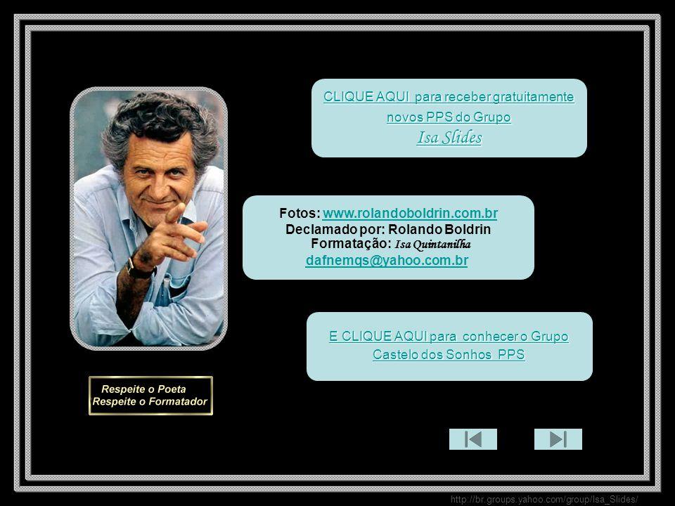 http://br.groups.yahoo.com/group/Isa_Slides/ E CLIQUE AQUI para conhecer o Grupo E CLIQUE AQUI para conhecer o Grupo Castelo dos Sonhos PPS Castelo dos Sonhos PPS Fotos: www.rolandoboldrin.com.brwww.rolandoboldrin.com.br Declamado por: Rolando Boldrin Formatação: Isa Quintanilha dafnemqs@yahoo.com.br CCCC LLLL IIII QQQQ UUUU EEEE A A A A QQQQ UUUU IIII p p aaaa rrrr aaaa r r r r eeee cccc eeee bbbb eeee rrrr g g g g rrrr aaaa tttt uuuu iiii tttt aaaa mmmm eeee nnnn tttt eeee nnnn oooo vvvv oooo ssss P P P P PPPP SSSS d d d d oooo G G G G rrrr uuuu pppp oooo IIII ssss aaaa S S S S llll iiii dddd eeee ssss