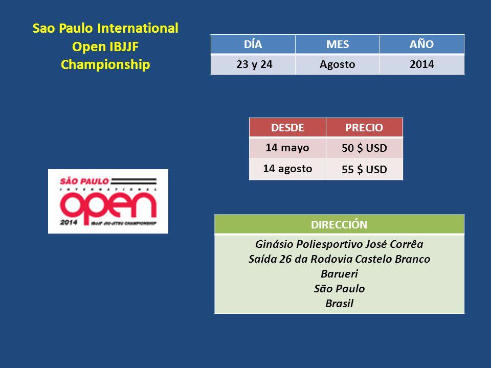 Sao Paulo International Open IBJJF Championship DÍAMESAÑO 23 y 24Agosto2014 DESDEPRECIO 14 mayo 50 $ USD 14 agosto 55 $ USD DIRECCIÓN Ginásio Poliespo