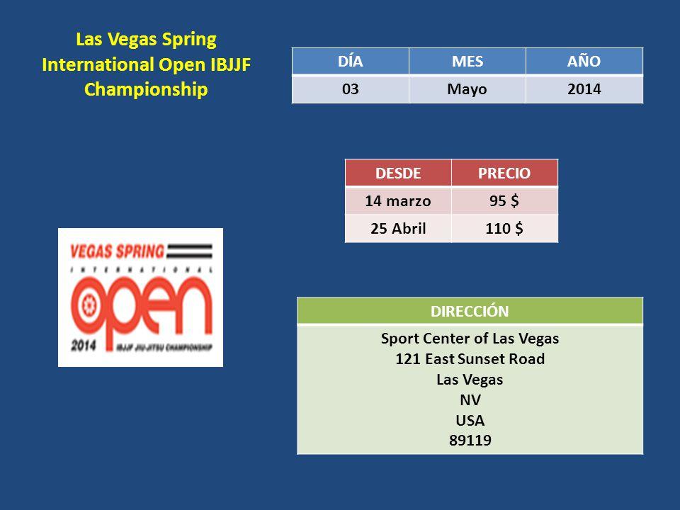 Las Vegas Spring International Open IBJJF Championship DÍAMESAÑO 03Mayo2014 DESDEPRECIO 14 marzo 95 $ 25 Abril 110 $ DIRECCIÓN Sport Center of Las Veg