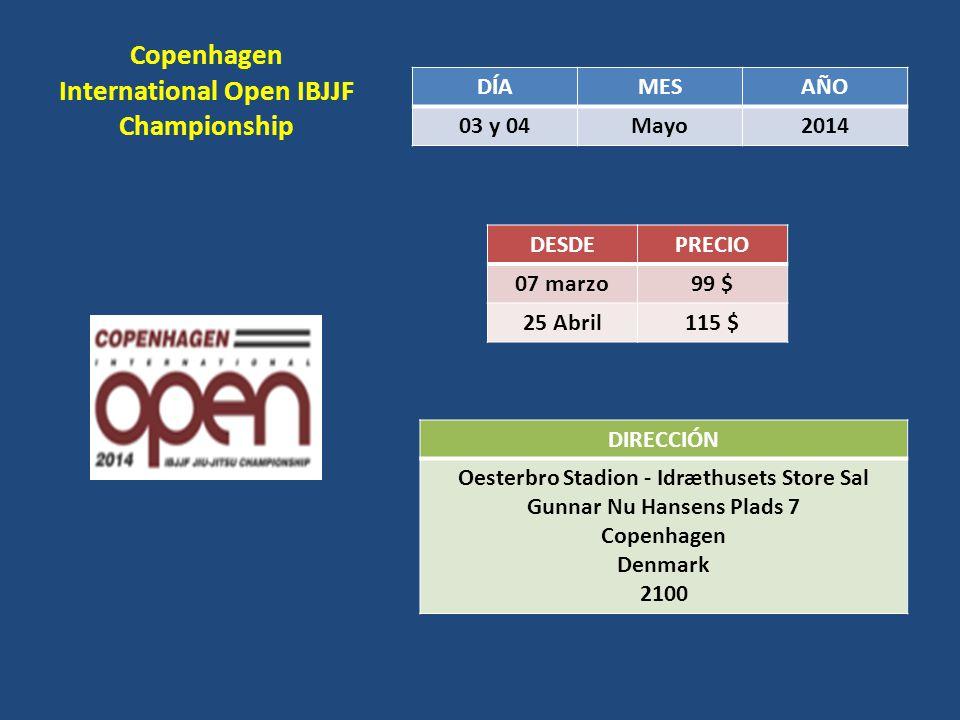 Copenhagen International Open IBJJF Championship DÍAMESAÑO 03 y 04Mayo2014 DESDEPRECIO 07 marzo 99 $ 25 Abril 115 $ DIRECCIÓN Oesterbro Stadion - Idræ