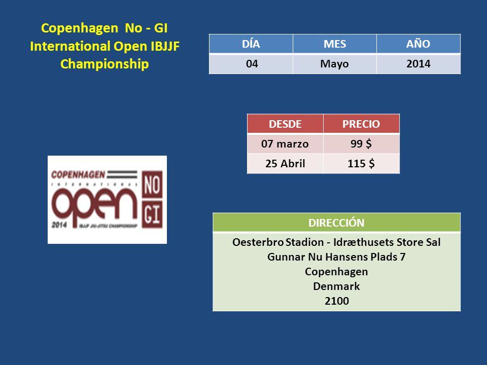 Copenhagen No - GI International Open IBJJF Championship DÍAMESAÑO 04Mayo2014 DESDEPRECIO 07 marzo 99 $ 25 Abril 115 $ DIRECCIÓN Oesterbro Stadion - I