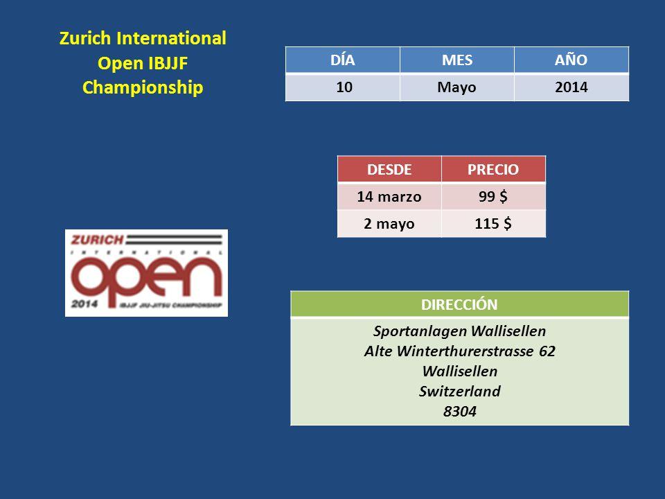 Zurich International Open IBJJF Championship DÍAMESAÑO 10Mayo2014 DESDEPRECIO 14 marzo 99 $ 2 mayo 115 $ DIRECCIÓN Sportanlagen Wallisellen Alte Winte