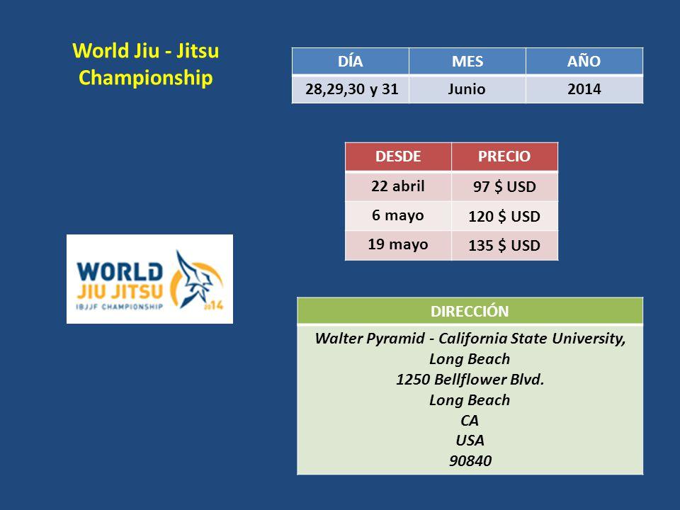 World Jiu - Jitsu Championship DÍAMESAÑO 28,29,30 y 31Junio2014 DESDEPRECIO 22 abril 97 $ USD 6 mayo 120 $ USD 19 mayo 135 $ USD DIRECCIÓN Walter Pyra