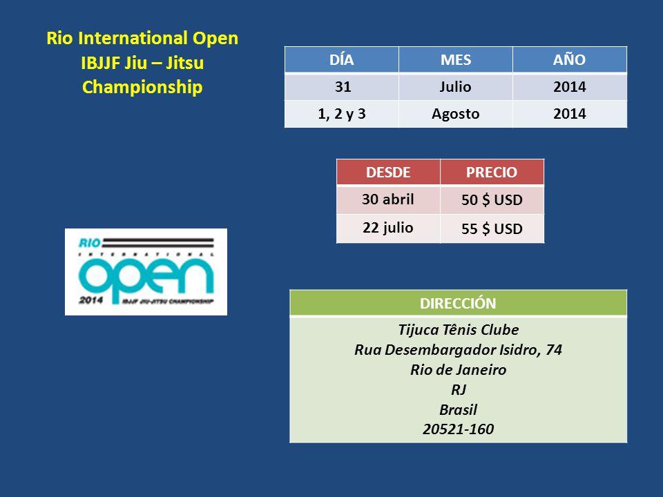 Rio International Open IBJJF Jiu – Jitsu Championship DÍAMESAÑO 31Julio2014 1, 2 y 3Agosto2014 DESDEPRECIO 30 abril 50 $ USD 22 julio 55 $ USD DIRECCI