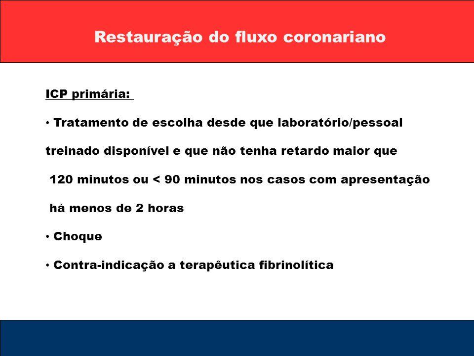 Restauração do fluxo coronariano ICP primária: Tratamento de escolha desde que laboratório/pessoal treinado disponível e que não tenha retardo maior q