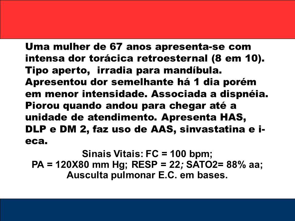 Sinais Vitais: FC = 100 bpm; PA = 120X80 mm Hg; RESP = 22; SATO2= 88% aa; Ausculta pulmonar E.C. em bases. Uma mulher de 67 anos apresenta-se com inte