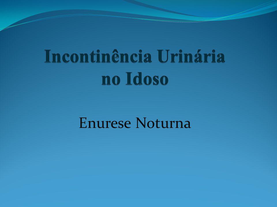 Incontinência Urinária (IU) Sociedade Internacional de Incontinência: - Condição na qual a perda involuntária de urina é um problema social ou higiênico e é objetivamente demonstrada.