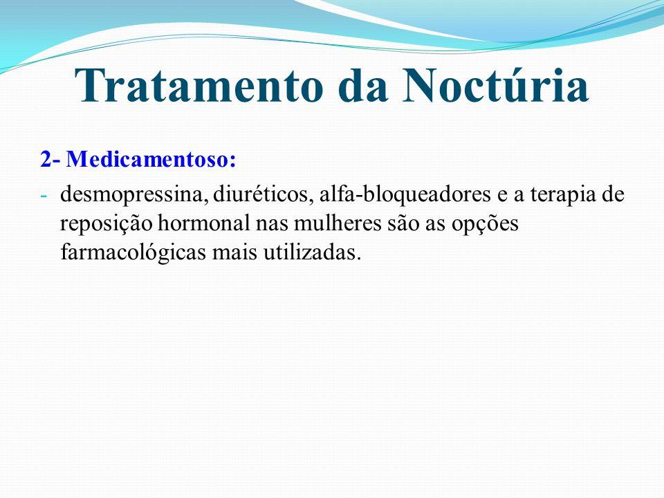 Tratamento da Noctúria 2- Medicamentoso: - desmopressina, diuréticos, alfa-bloqueadores e a terapia de reposição hormonal nas mulheres são as opções f