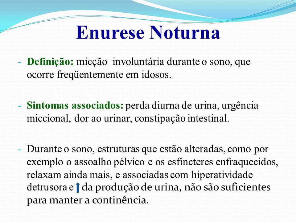 Enurese Noturna - Definição: micção involuntária durante o sono, que ocorre freqüentemente em idosos. - Sintomas associados: perda diurna de urina, ur