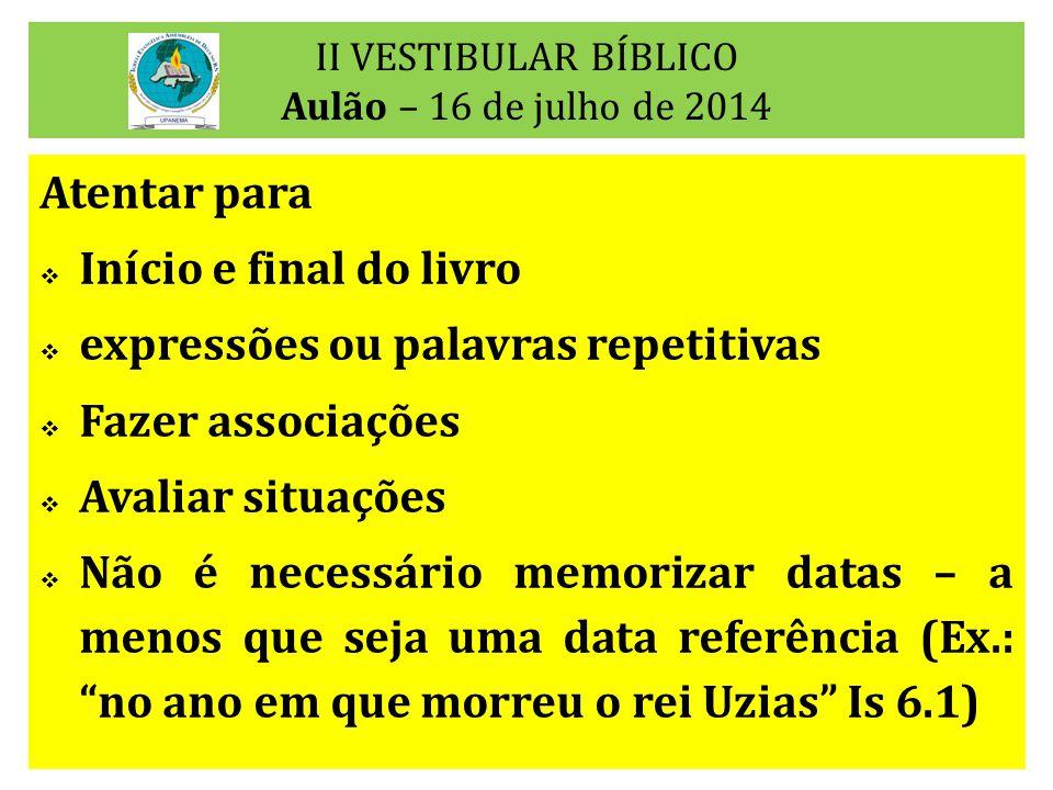 II VESTIBULAR BÍBLICO Aulão – 16 de julho de 2014 Atentar para  Início e final do livro  expressões ou palavras repetitivas  Fazer associações  Av