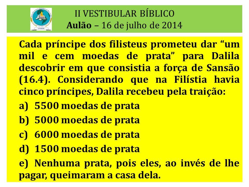"""II VESTIBULAR BÍBLICO Aulão – 16 de julho de 2014 Cada príncipe dos filisteus prometeu dar """"um mil e cem moedas de prata"""" para Dalila descobrir em que"""