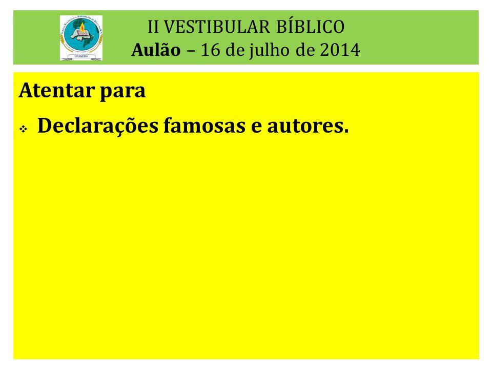 II VESTIBULAR BÍBLICO Aulão – 16 de julho de 2014 Atentar para  Declarações famosas e autores.