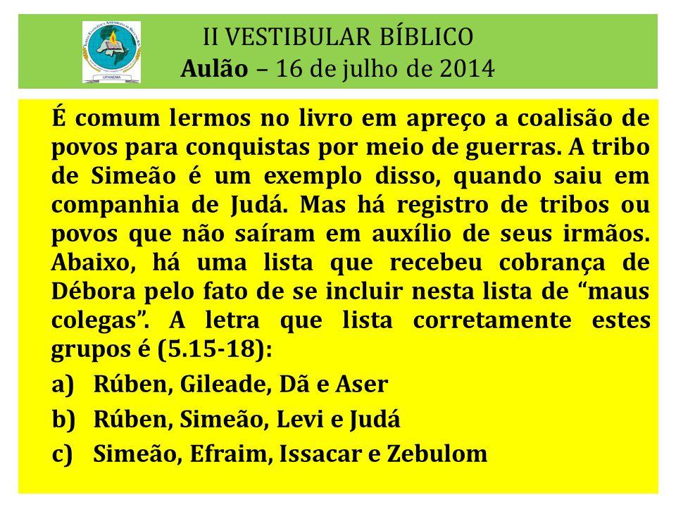 II VESTIBULAR BÍBLICO Aulão – 16 de julho de 2014 No capítulo 2 de Juízes há informação de um discurso repreensivo de um anjo, de tal forma que todos os filhos de Israel choraram.
