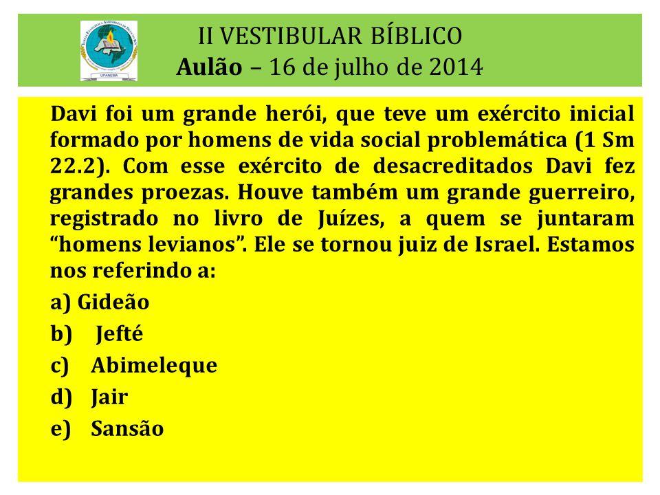 II VESTIBULAR BÍBLICO Aulão – 16 de julho de 2014 Davi foi um grande herói, que teve um exército inicial formado por homens de vida social problemátic