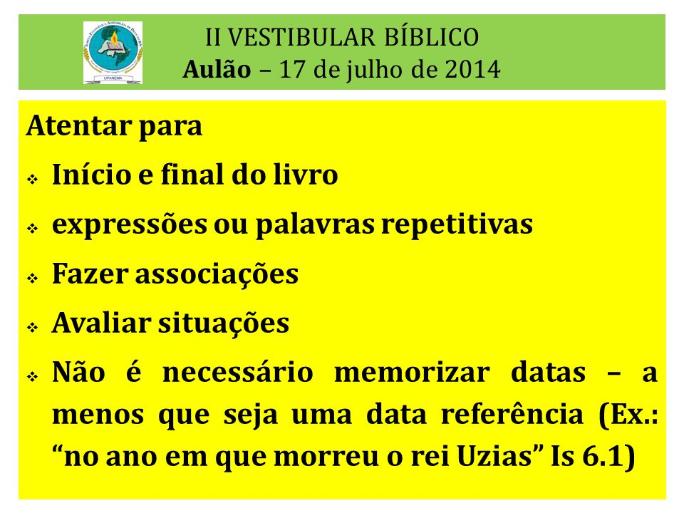 II VESTIBULAR BÍBLICO Aulão – 17 de julho de 2014 Atentar para  Início e final do livro  expressões ou palavras repetitivas  Fazer associações  Av