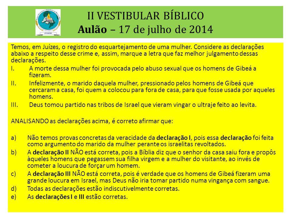 II VESTIBULAR BÍBLICO Aulão – 17 de julho de 2014 Temos, em Juízes, o registro do esquartejamento de uma mulher.