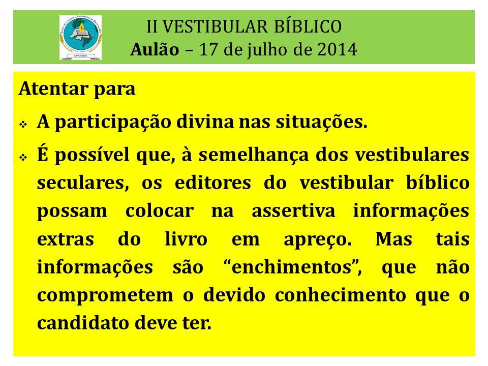 II VESTIBULAR BÍBLICO Aulão – 17 de julho de 2014 Atentar para  A participação divina nas situações.  É possível que, à semelhança dos vestibulares
