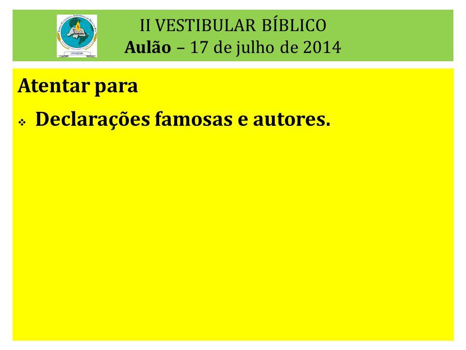 II VESTIBULAR BÍBLICO Aulão – 17 de julho de 2014 Atentar para  Declarações famosas e autores.