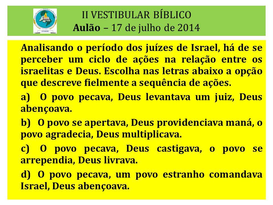 II VESTIBULAR BÍBLICO Aulão – 17 de julho de 2014 Analisando o período dos juízes de Israel, há de se perceber um ciclo de ações na relação entre os israelitas e Deus.