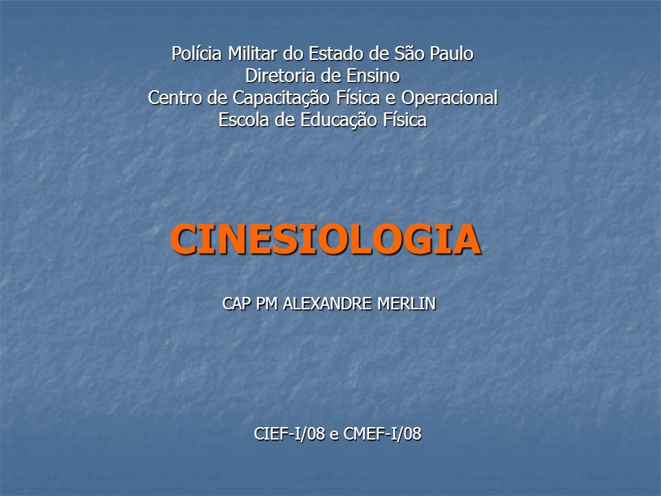 CINESIOLOGIA Polícia Militar do Estado de São Paulo Diretoria de Ensino Centro de Capacitação Física e Operacional Escola de Educação Física CIEF-I/08