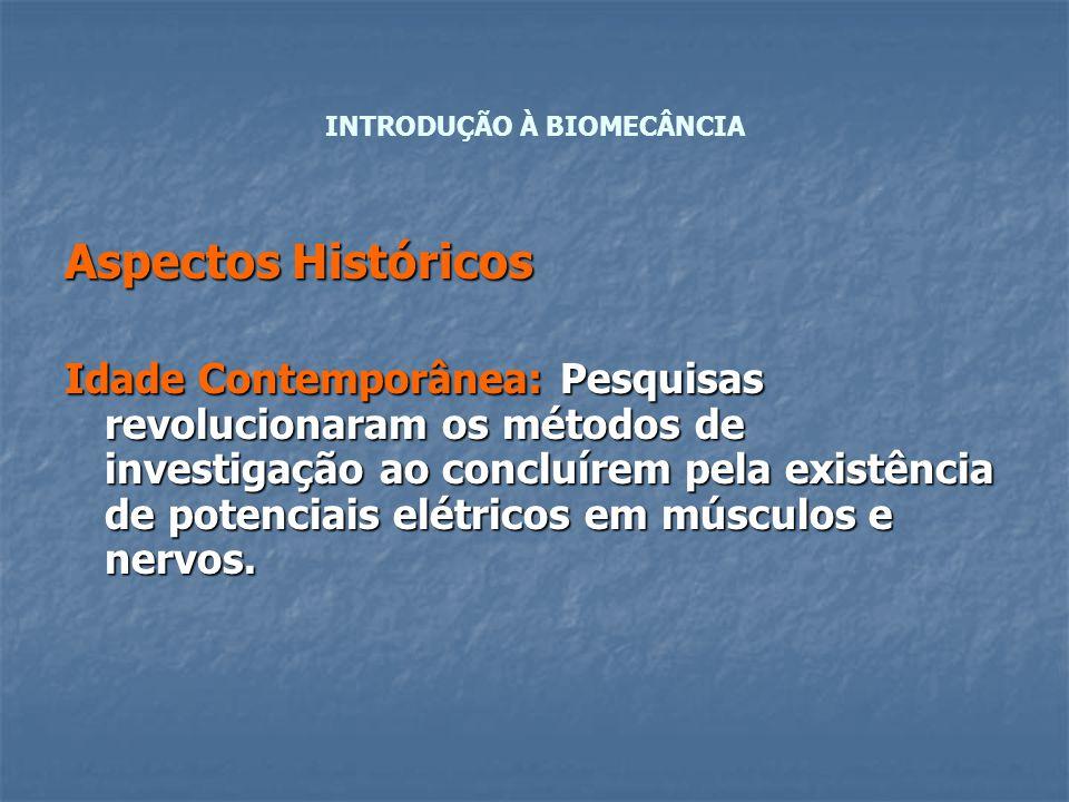 Aspectos Históricos Idade Contemporânea: Pesquisas revolucionaram os métodos de investigação ao concluírem pela existência de potenciais elétricos em músculos e nervos.