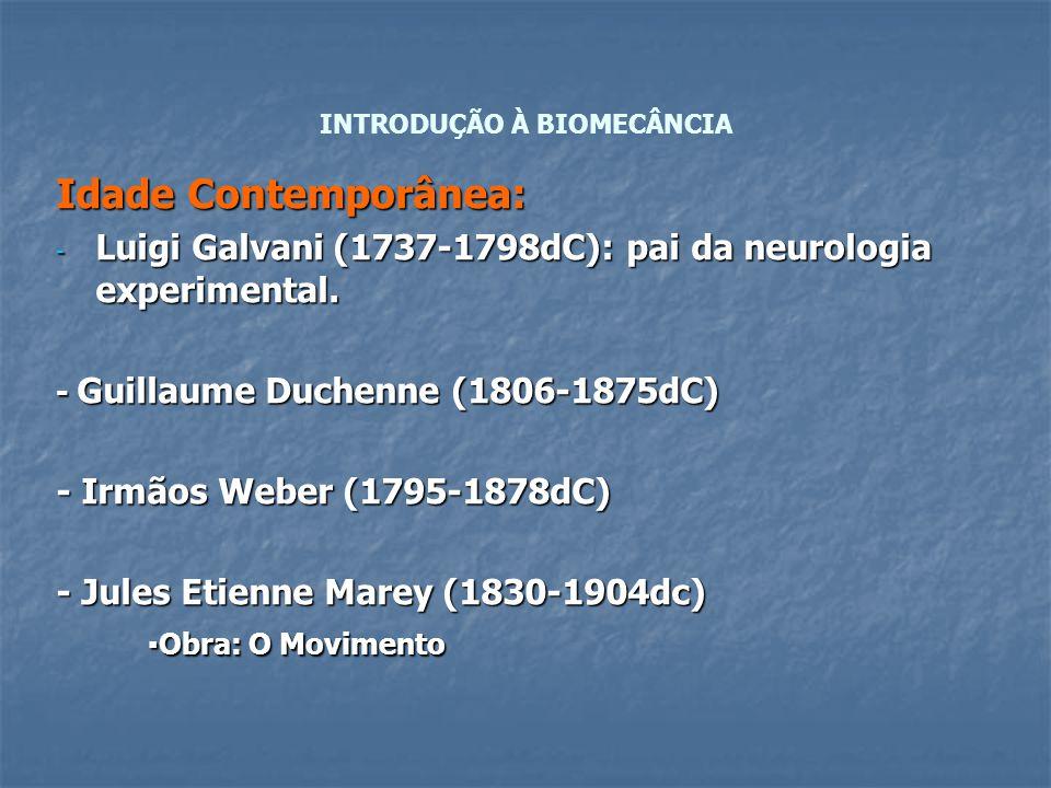 Idade Contemporânea: - Luigi Galvani (1737-1798dC): pai da neurologia experimental. - Guillaume Duchenne (1806-1875dC) - Irmãos Weber (1795-1878dC) -