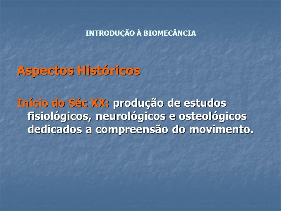 Aspectos Históricos Início do Séc XX: produção de estudos fisiológicos, neurológicos e osteológicos dedicados a compreensão do movimento.