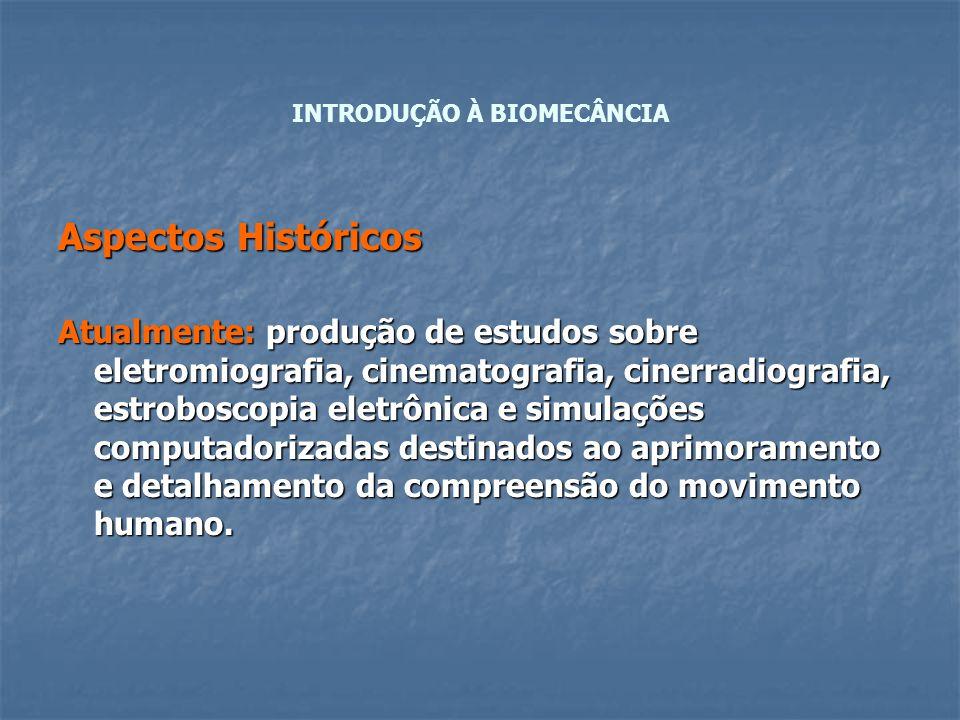 Aspectos Históricos Atualmente: produção de estudos sobre eletromiografia, cinematografia, cinerradiografia, estroboscopia eletrônica e simulações com