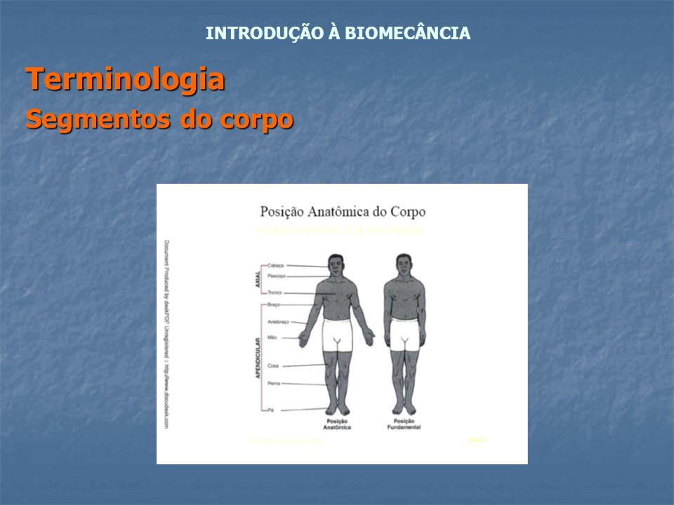 Terminologia Segmentos do corpo INTRODUÇÃO À BIOMECÂNCIA