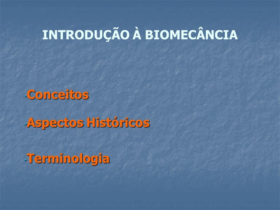 Conceitos Cinesiologia: ramo da ciência que, combinando parâmetros de anatomia e de fisiologia, estuda o movimento humano Biomecânica: ramo da ciência que estuda a aplicação dos fundamentos da mecânica às estruturas orgânicas vivas INTRODUÇÃO À BIOMECÂNCIA