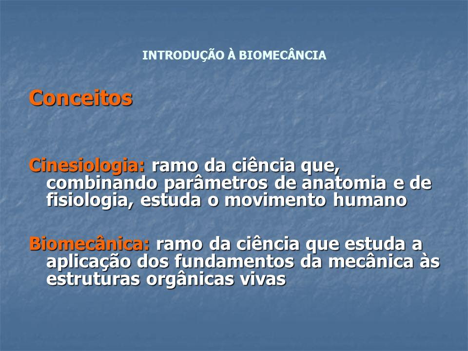Conceitos Cinesiologia: ramo da ciência que, combinando parâmetros de anatomia e de fisiologia, estuda o movimento humano Biomecânica: ramo da ciência
