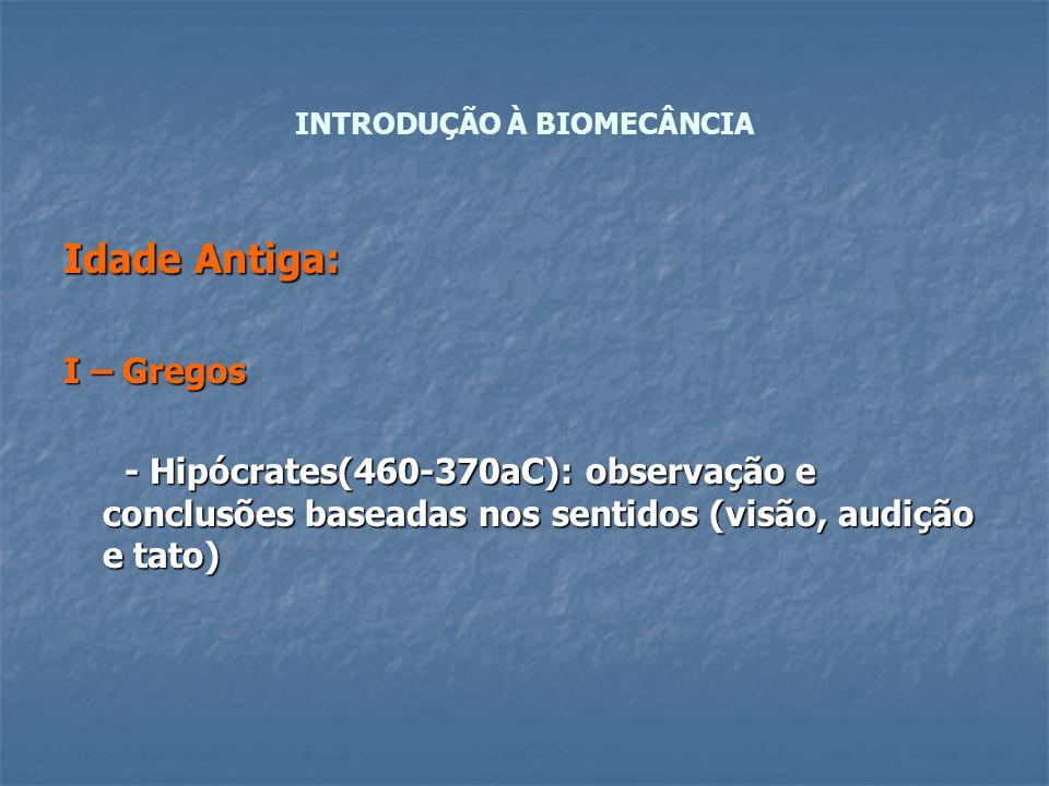 Idade Antiga: I – Gregos - Hipócrates(460-370aC): observação e conclusões baseadas nos sentidos (visão, audição e tato) - Hipócrates(460-370aC): obser